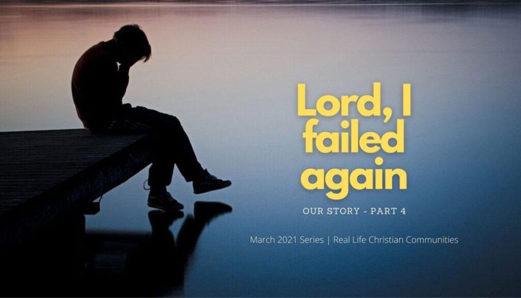 Lord I failed again